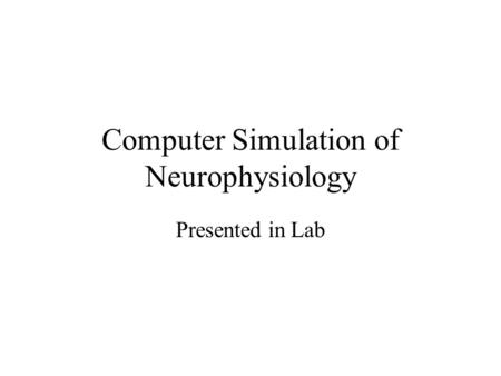 Computer Simulation of Neurophysiology Presented in Lab.