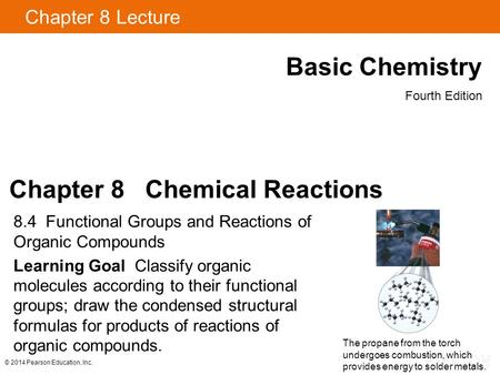 Chapter 8 Lecture Basic Chemistry Fourth Edition Chapter 8 Chemical Reactions 8.4 Functional Groups and Reactions of Organic Compounds Learning Goal Classify.