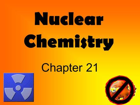Nuclear Chemistry Chapter 21. Warm Up Astatine – 210 goes through alpha decay, beta decay and alpha decay in that order to become stable. Write the reactions.