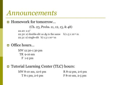 Announcements Homework for tomorrow… (Ch. 23, Probs. 11, 12, 15, & 48)