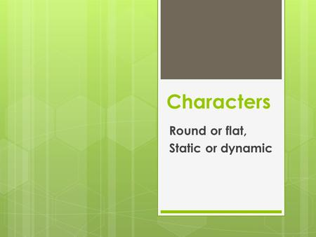 Round or flat, Static or dynamic