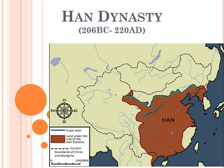H AN D YNASTY (206BC- 220AD). →After the downfall of the Qin Dynasty, Liu Bang established the Han Dynasty- named after the tributary river of the Yangtze.