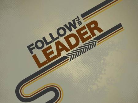 Following and Leading WHAT EXACTLY IS A LEADER?