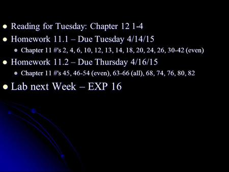Reading for Tuesday: Chapter 12 1-4 Reading for Tuesday: Chapter 12 1-4 Homework 11.1 – Due Tuesday 4/14/15 Homework 11.1 – Due Tuesday 4/14/15 Chapter.
