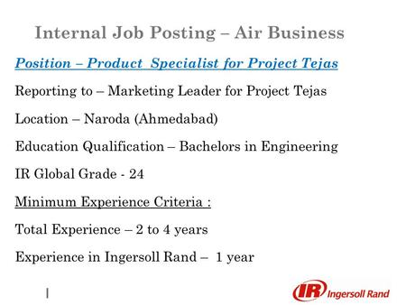 Position – Product Specialist for Project Tejas Reporting to – Marketing Leader for Project Tejas Location – Naroda (Ahmedabad) Education Qualification.