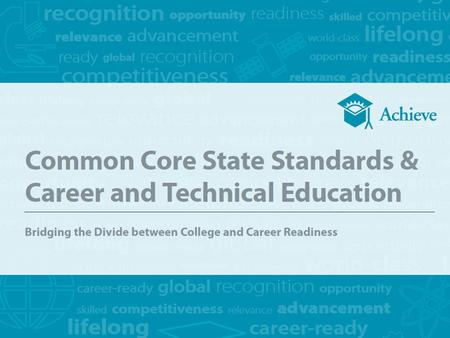 Common Core State Standards & Career and Technical Education: Bridging the Divide between College and Career Readiness The Moment is Here and the Opportunity.