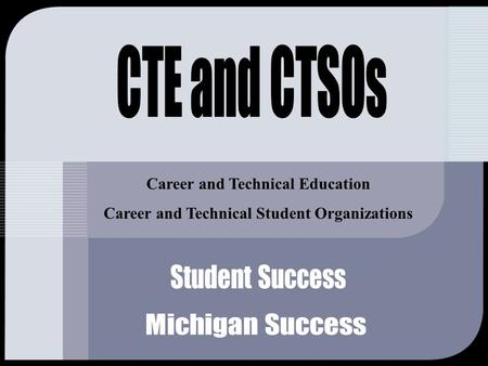Career and Technical Education Career and Technical Student Organizations.