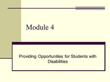 Module 4 Providing Opportunities for Students with Disabilities.