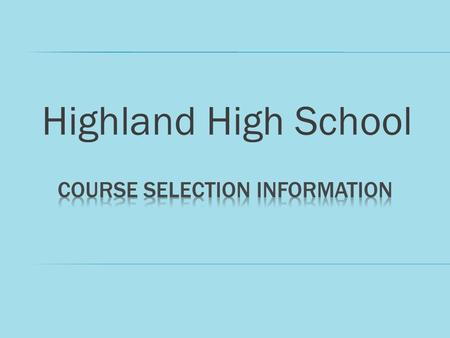 Highland High School.  INFINITE CAMPUS STUDENT PORTAL  OPENS FOR COURSE SELECTION DATA ENTRY 1/22/13  CLOSES TO ALL STUDENTS ON 2/3/2013 **ALL STUDENTS.