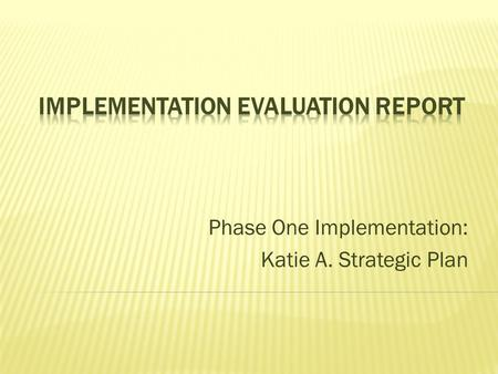 Phase One Implementation: Katie A. Strategic Plan.