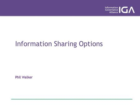 Information Sharing Options Phil Walker. Outline I have been asked to present a range of options for lawful data sharing. There is unlikely to be one.