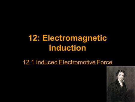 12: Electromagnetic Induction 12.1 Induced Electromotive Force.