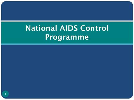 National AIDS Control Programme 1. National AIDS Control Programme (NACP) launched under Ministry of Health & Family Welfare in 1992 NACP I (1992 – 1999)