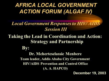 AFRICA LOCAL GOVERNMENT ACTION FORUM (ALGAF IV) Local Government Responses to HIV/ AIDS Session III Taking the Lead in Coordination and Action: Strategy.