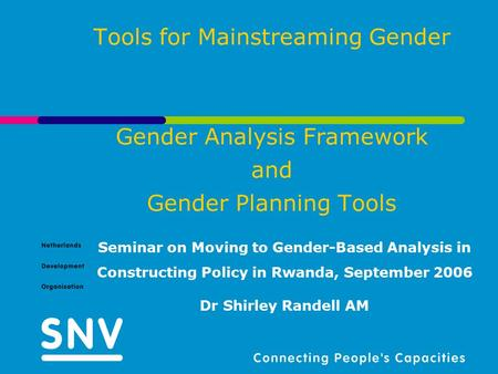Tools for Mainstreaming Gender Gender Analysis Framework and Gender Planning Tools Seminar on Moving to Gender-Based Analysis in Constructing Policy in.
