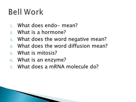 1. What does endo- mean? 2. What is a hormone? 3. What does the word negative mean? 4. What does the word diffusion mean? 5. What is mitosis? 6. What is.