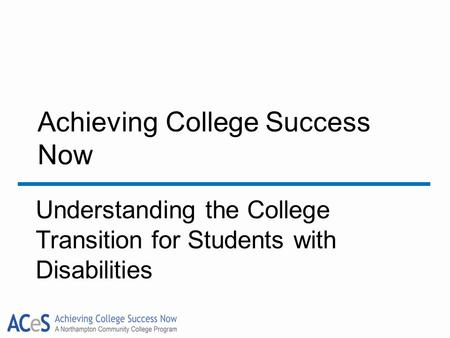 Achieving College Success Now Understanding the College Transition for Students with Disabilities.