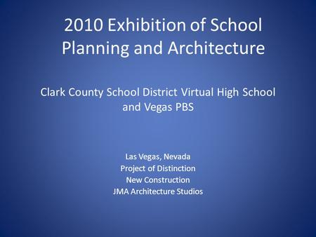 Clark County School District Virtual High School and Vegas PBS Las Vegas, Nevada Project of Distinction New Construction JMA Architecture Studios 2010.