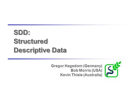 SDD: Structured Descriptive Data Gregor Hagedorn (Germany) Bob Morris (USA) Kevin Thiele (Australia)