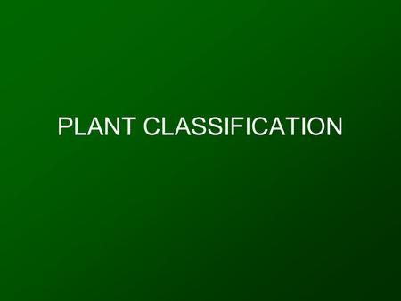 PLANT CLASSIFICATION. How has plant classification evolved? Common name insufficient; limitations in communication Need for uniform and internationally.