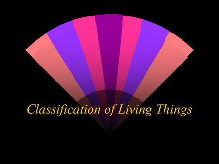 Classification of Living Things What is classification? w Classification is the grouping of living organisms according to similar characteristics w The.
