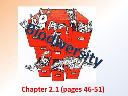 Chapter 2.1 (pages 46-51). Key concepts: Explain why and how organisms are classified. List the eight levels of classification. Explain scientific names.