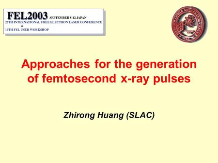 Approaches for the generation of femtosecond x-ray pulses Zhirong Huang (SLAC)