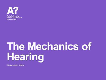 Alessandro Altoè The Mechanics of Hearing. About today's lecture Many methodological mistakes when dealing with hearing: Oversimplifications (engineers):