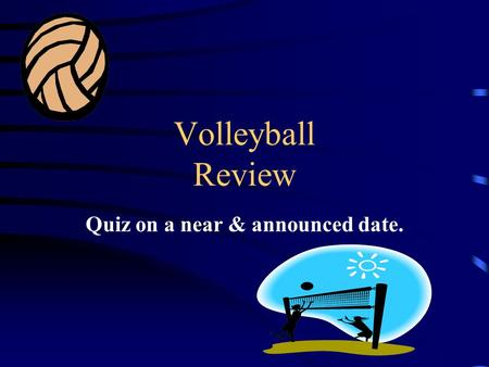 Volleyball Review Quiz on a near & announced date.