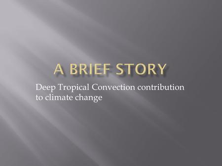 Deep Tropical Convection contribution to climate change.