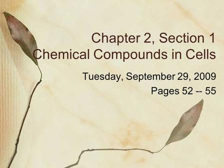Chapter 2, Section 1 Chemical Compounds in Cells