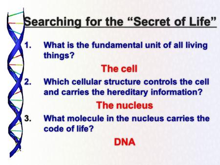 "Searching for the ""Secret of Life"" 1.What is the fundamental unit of all living things? The cell 2.Which cellular structure controls the cell and carries."