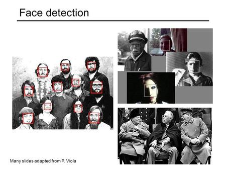 Face detection Many slides adapted from P. Viola.