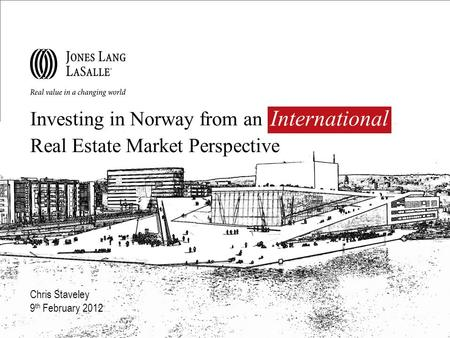Investing in Norway from an international Real Estate Market Perspective Chris Staveley 9 th February 2012 International.