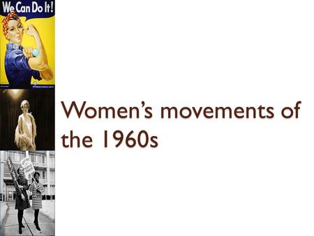 Women's movements of the 1960s. 1960s1960s Background The Women's Rights Movement of the 1960s was a second wave of activism. The women's movement of.