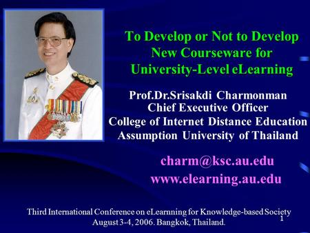 1 To Develop or Not to Develop New Courseware for University-Level eLearning Prof.Dr.Srisakdi Charmonman Chief Executive Officer College of Internet Distance.