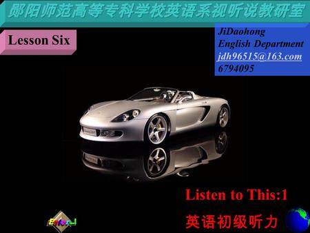 Listen to This:1 英语初级听力 Lesson Six JiDaohong English Department 6794095