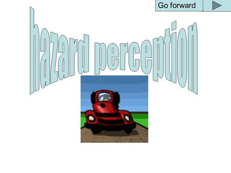 Go forward Find two reasons for slowing down or changing direction.