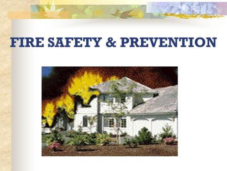 FIRE SAFETY & PREVENTION. Fire Facts In US over 5,000 people die in fires each year. Over two-thirds occur at home Most fires occur between 8 pm and 8.