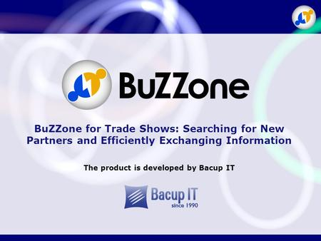 BuZZone for Trade Shows: Searching for New Partners and Efficiently Exchanging Information The product is developed by Bacup IT.