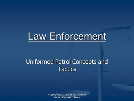Copyright 2005-2009:Hi Tech Criminal Justice, Raymond E. Foster Law Enforcement Law Enforcement Uniformed Patrol Concepts and Tactics.