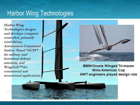 Harbor Wing Technologies BMW/Oracle Winged Tri-maran Wins Americas Cup HWT engineers played design role Harbor Wing Technologies designs and develops computer.
