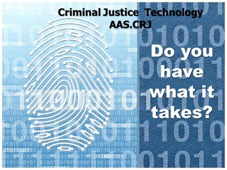 Criminal Justice Technology AAS.CRJ Do you have what it takes?