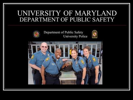 UNIVERSITY OF MARYLAND DEPARTMENT OF PUBLIC SAFETY.