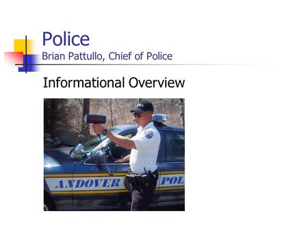 Police Brian Pattullo, Chief of Police Informational Overview.