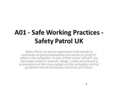 A01 - Safe Working Practices - Safety Patrol UK Safety Patrol UK are an organisation that travels to businesses to give presentations and advice on using.
