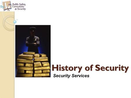 History <strong>of</strong> Security Security Services.