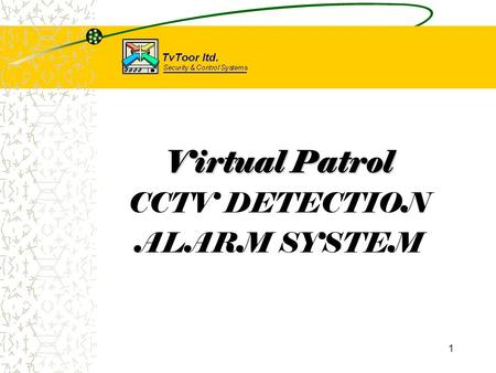 1 Virtual Patrol CCTV DETECTION ALARM SYSTEM. 2 Virtual Patrol – Control Room.