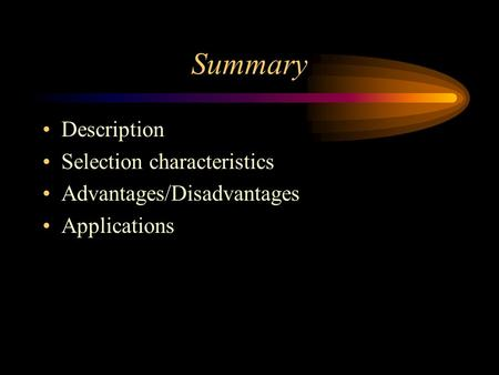 Summary Description Selection characteristics Advantages/Disadvantages