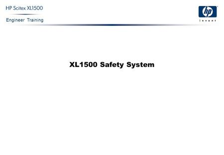 Engineer Training XL1500 Safety System. Engineer Training XL1500 Safety System Confidential 2 Standard Requirements Both the machine and the Safety System.